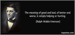 quote-the-meaning-of-good-and-bad-of-better-and-worse-is-simply-helping-or-hurting-ralph-waldo-emerson-315717